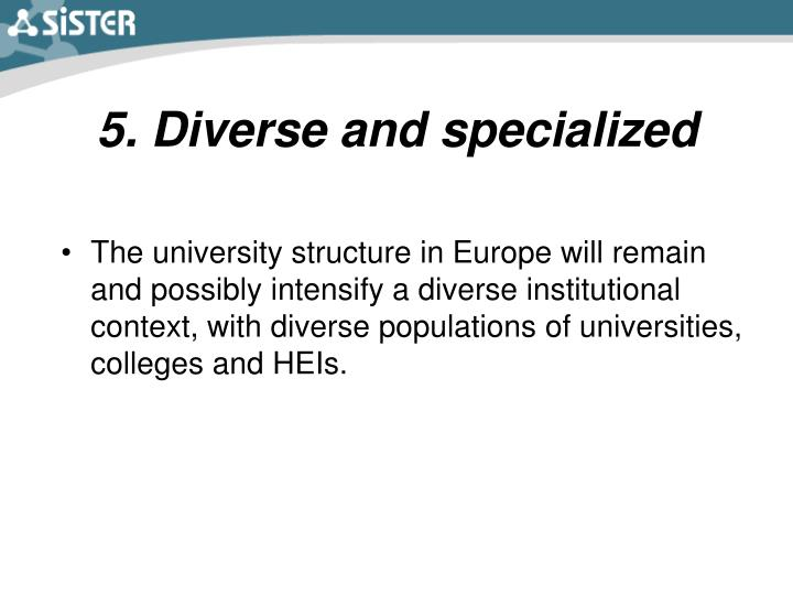 5. Diverse and specialized
