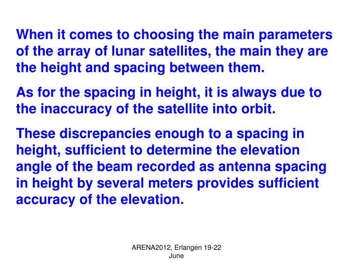 When it comes to choosing the main parameters of the array of lunar satellites, the main they are the height and spacing between them.