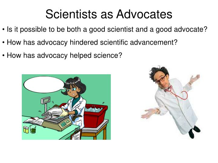 Scientists as Advocates