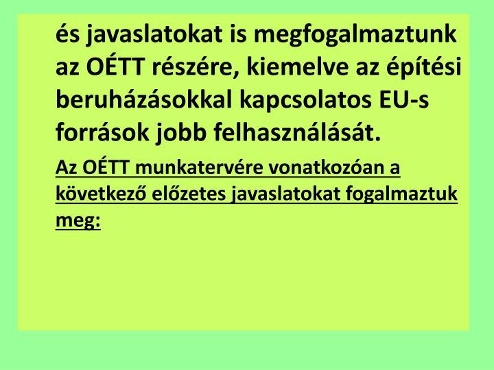 és javaslatokat is megfogalmaztunk az OÉTT részére, kiemelve az építési beruházásokkal kapcsolatos EU-s források jobb felhasználását.