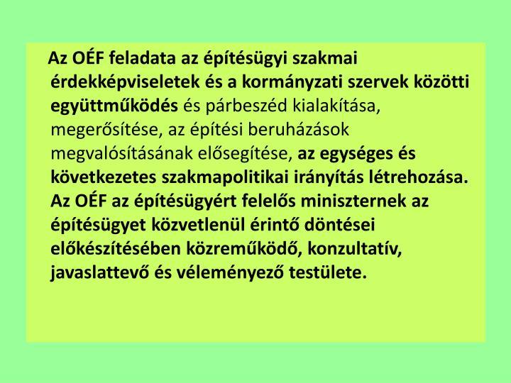 Az OÉF feladata az építésügyi szakmai érdekképviseletek és a kormányzati szervek közötti együttműködés