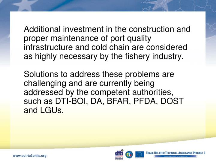 Additional investment in the construction and proper maintenance of port quality infrastructure and cold chain are considered as highly necessary by the fishery industry.
