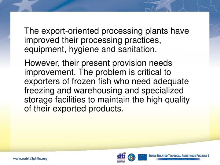 The export-oriented processing plants have improved their processing practices, equipment, hygiene and sanitation.