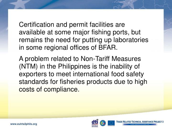 Certification and permit facilities are available at some major fishing ports, but remains the need for putting up laboratories in some regional offices of BFAR.