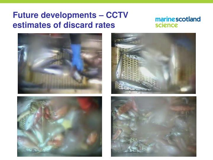 Future developments – CCTV estimates of discard rates