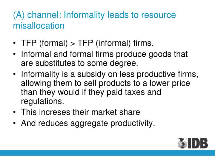 (A) channel: Informality leads to resource misallocation