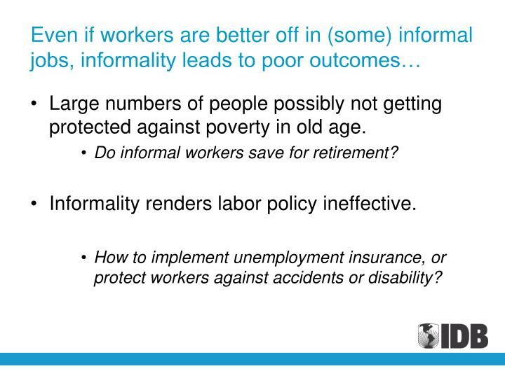 Even if workers are better off in (some) informal jobs, informality leads to poor outcomes…