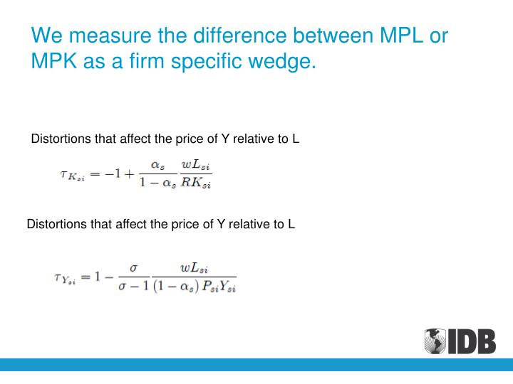 We measure the difference between MPL or MPK as a firm specific wedge.