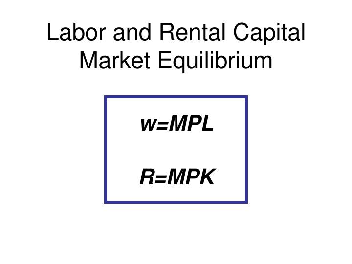 Labor and rental capital market equilibrium