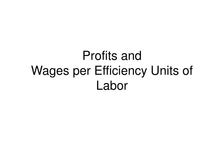 Profits and wages per efficiency units of labor