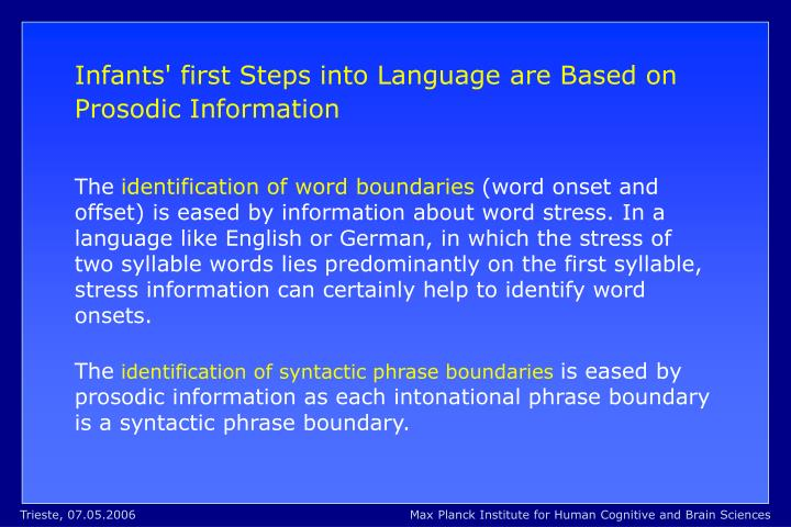Infants' first Steps into Language are Based on Prosodic Information