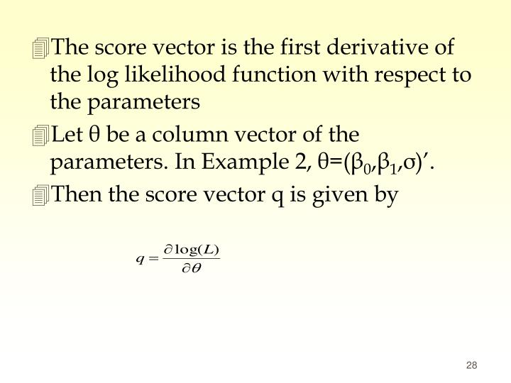 The score vector is the first derivative of the log likelihood function with respect to the parameters