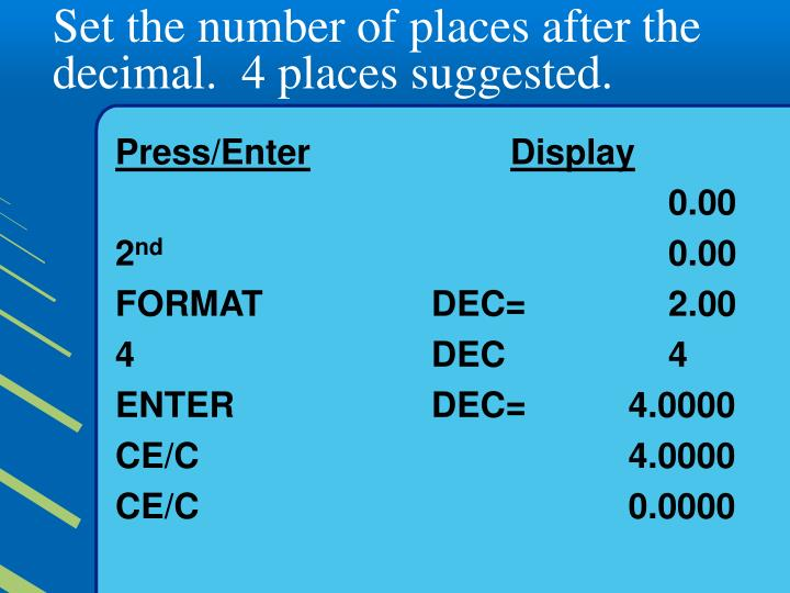 Set the number of places after the decimal.  4 places suggested.