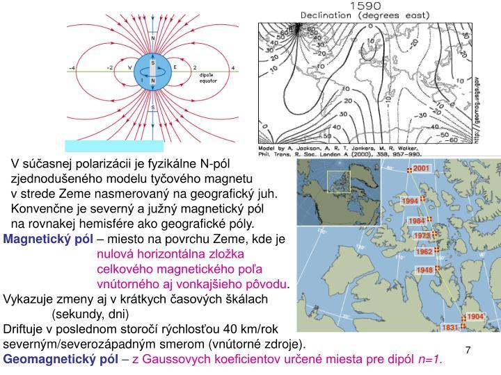 V súčasnej polarizácii je fyzikálne N-pól zjednodušeného modelu tyčového magnetu