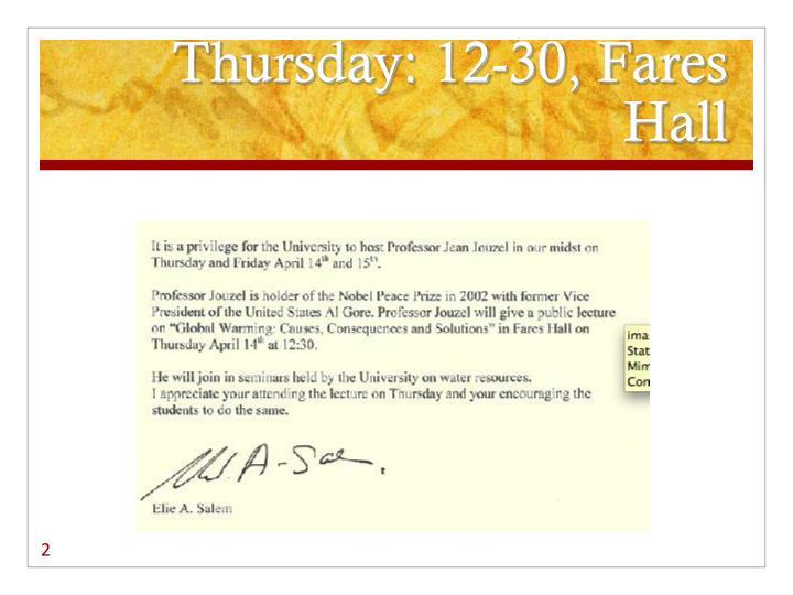 Thursday: 12-30, Fares Hall