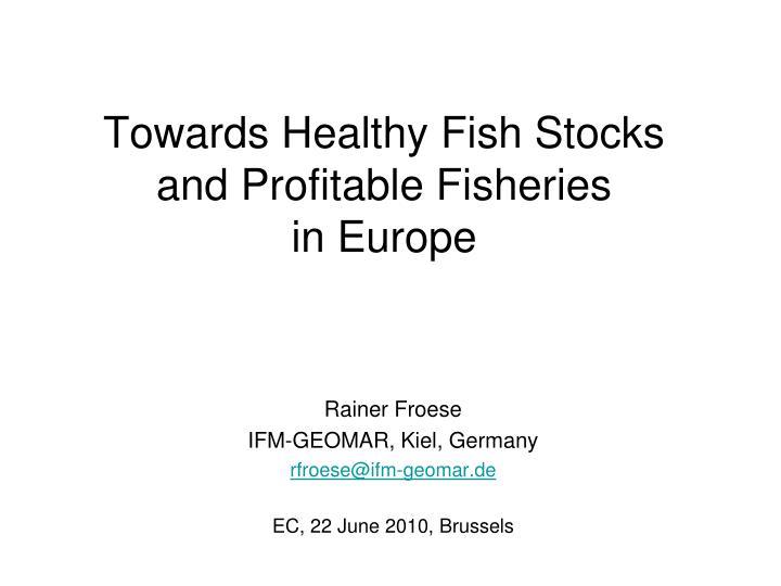Towards Healthy Fish Stocks