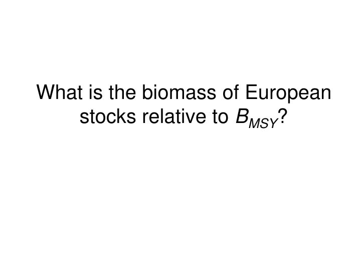 What is the biomass of European stocks relative to