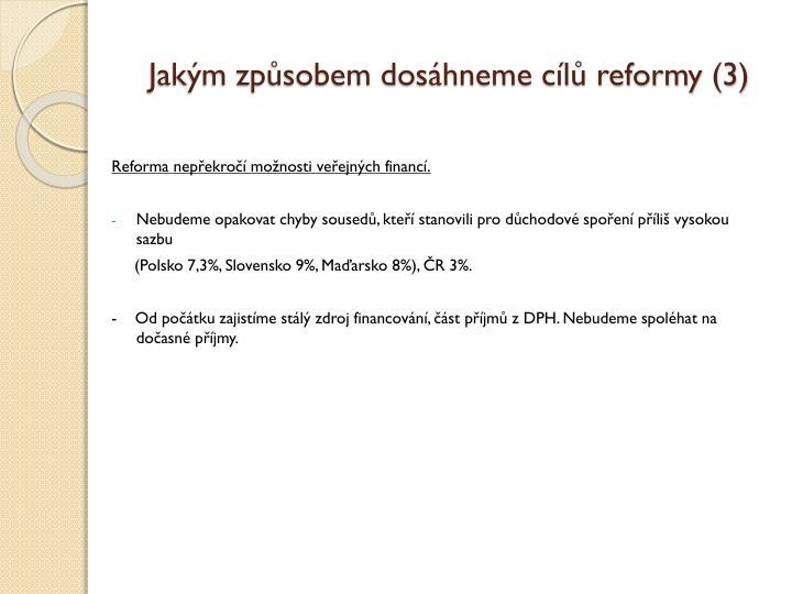 Jakým způsobem dosáhneme cílů reformy (3)