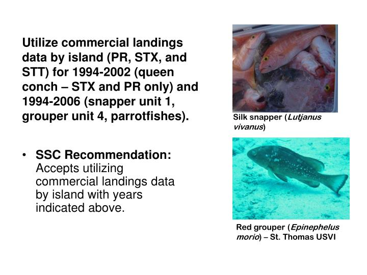 Utilize commercial landings data by island (PR, STX, and STT) for 1994-2002 (queen conch – STX and...