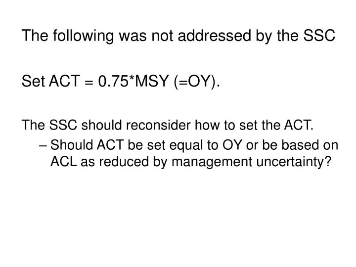 The following was not addressed by the SSC