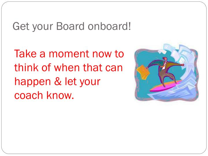 Get your Board onboard!
