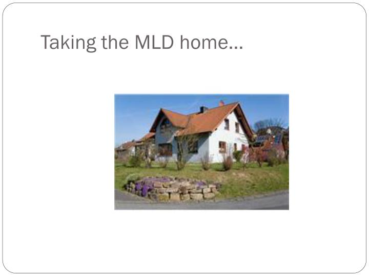 Taking the MLD home…