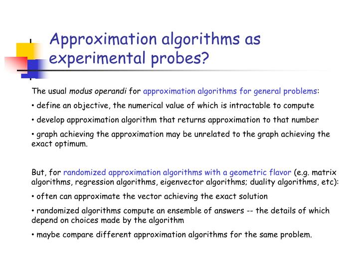 Approximation algorithms as experimental probes?