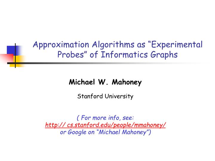 """Approximation Algorithms as """"Experimental Probes"""" of Informatics Graphs"""