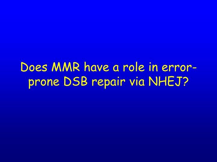 Does MMR have a role in error-prone DSB repair via NHEJ?