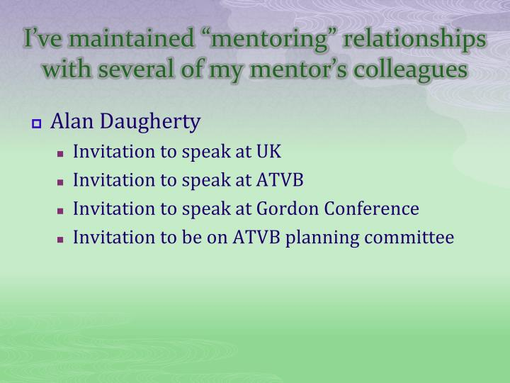 """I've maintained """"mentoring"""" relationships with several of my mentor's colleagues"""