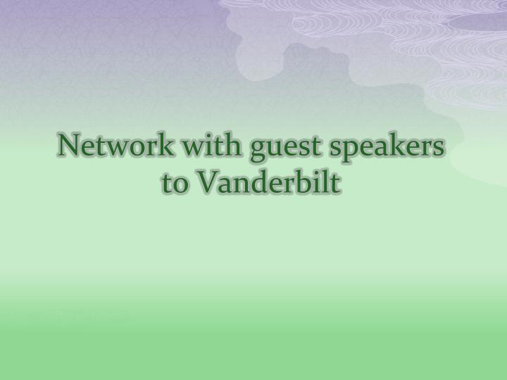 Network with guest speakers to Vanderbilt