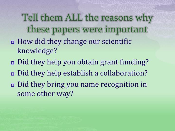 Tell them ALL the reasons why these papers were important