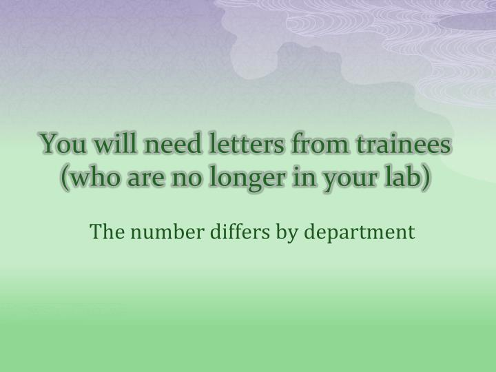 You will need letters from trainees (who are no longer in your lab)