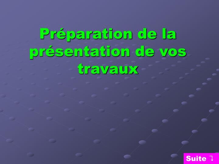 Préparation de la présentation de vos travaux