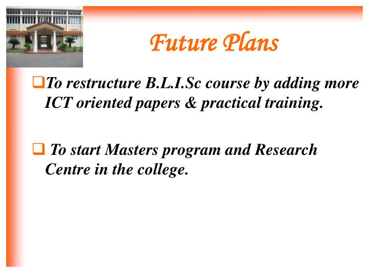 To restructure B.L.I.Sc course by adding more ICT oriented papers & practical training.