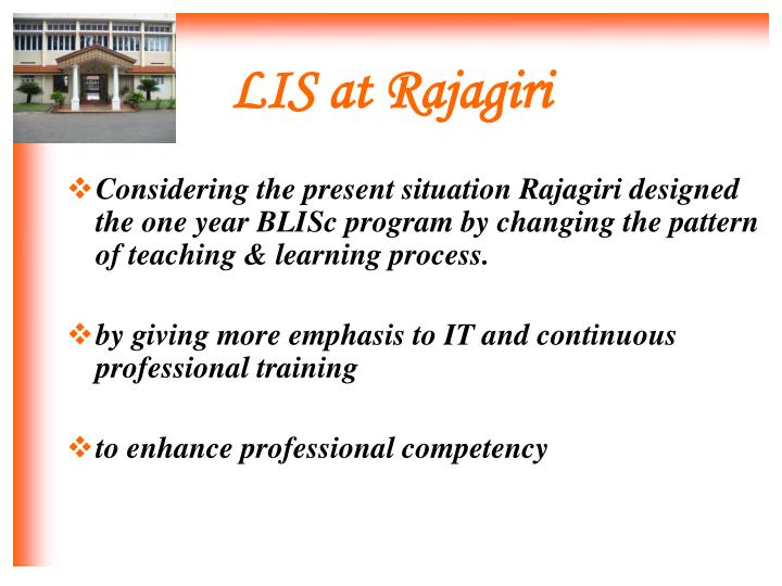 Considering the present situation Rajagiri designed the one year BLISc program by changing the pattern of teaching & learning process.
