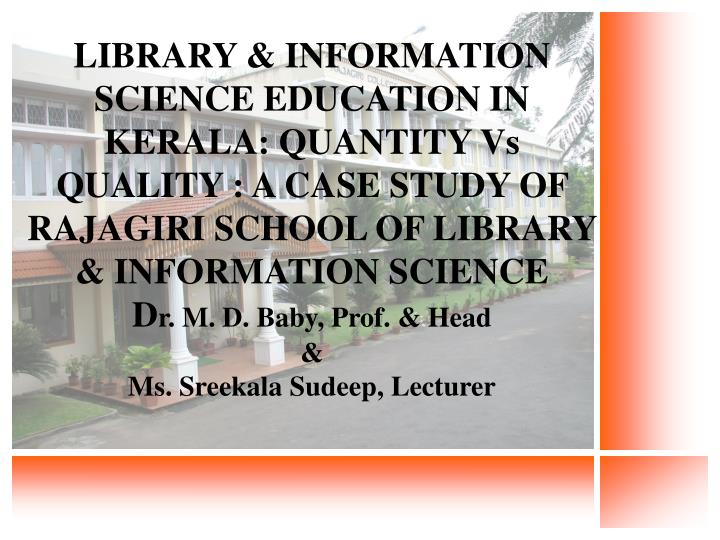 LIBRARY & INFORMATION SCIENCE EDUCATION IN KERALA: QUANTITY Vs QUALITY : A CASE STUDY OF RAJAGIRI SC...