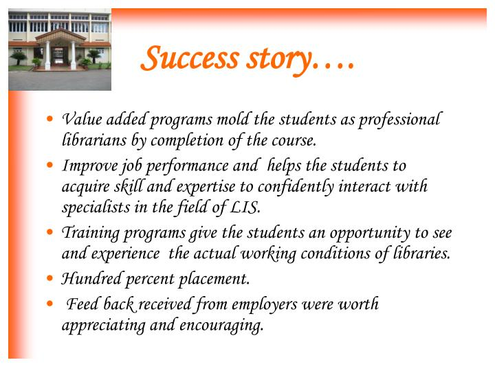 Value added programs mold the students as professional librarians by completion of the course.