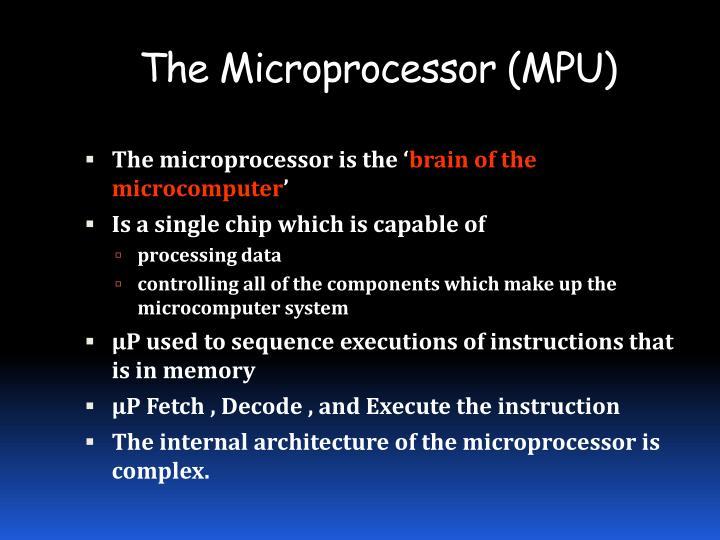 The Microprocessor (MPU)