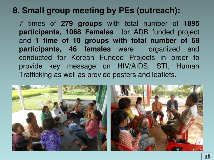 8. Small group meeting by PEs (outreach):