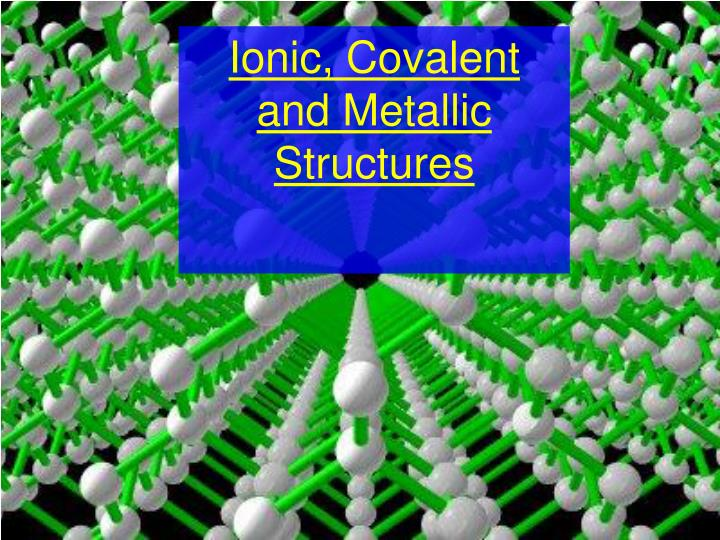 Ionic, Covalent and Metallic Structures