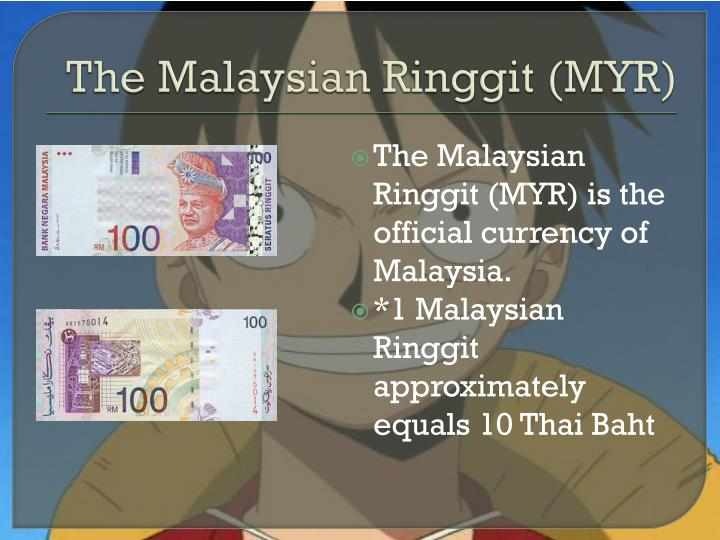 The Malaysian Ringgit (MYR)