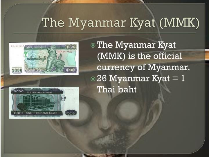 The Myanmar Kyat (MMK)