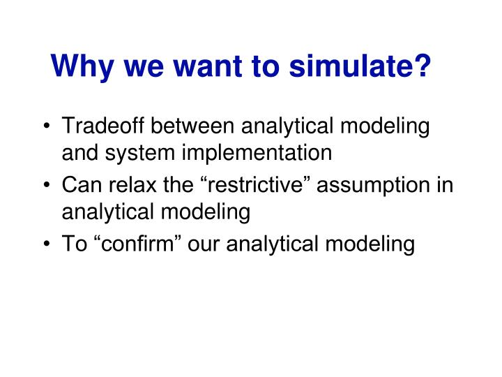 Why we want to simulate?