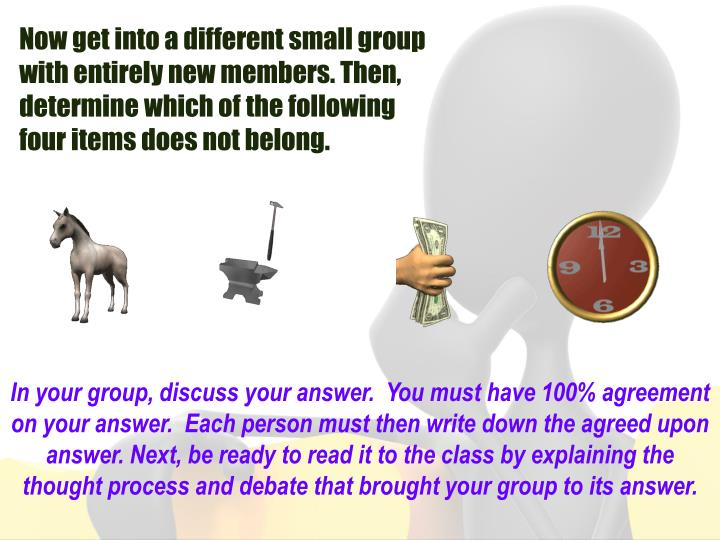 Now get into a different small group with entirely new members. Then, determine which of the following