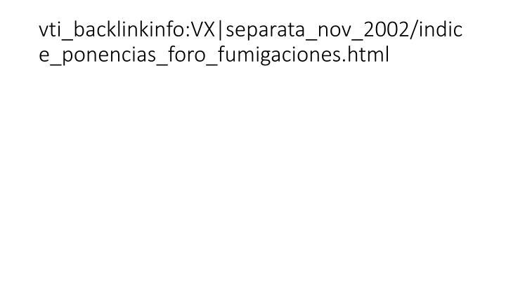 vti_backlinkinfo:VX separata_nov_2002/indice_ponencias_foro_fumigaciones.html