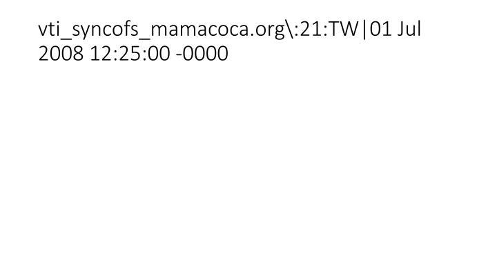 vti_syncofs_mamacoca.org\:21:TW 01 Jul 2008 12:25:00 -0000