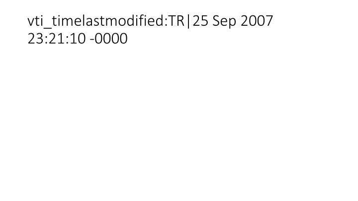 vti_timelastmodified:TR 25 Sep 2007 23:21:10 -0000