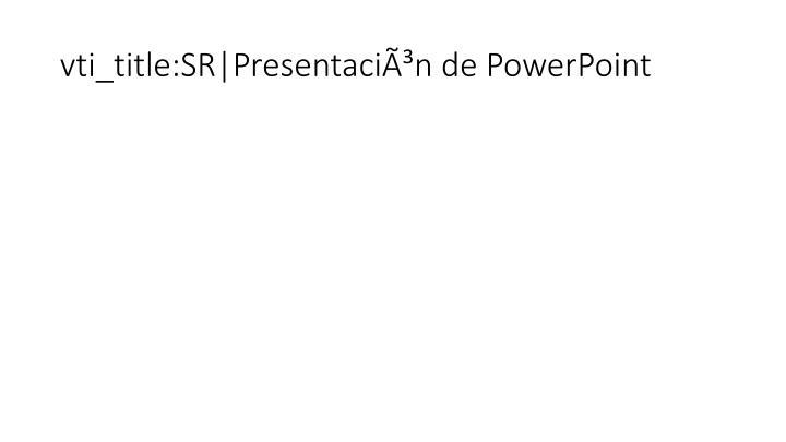 vti_title:SR Presentación de PowerPoint