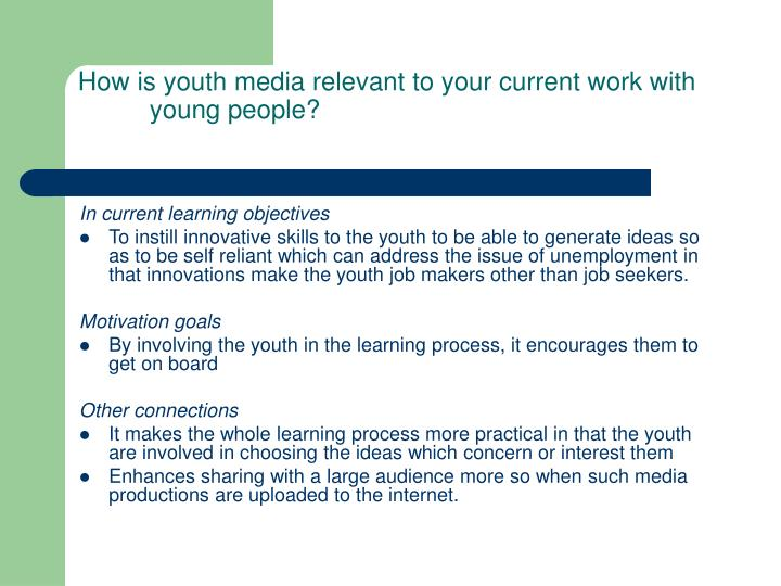 How is youth media relevant to your current work with young people?